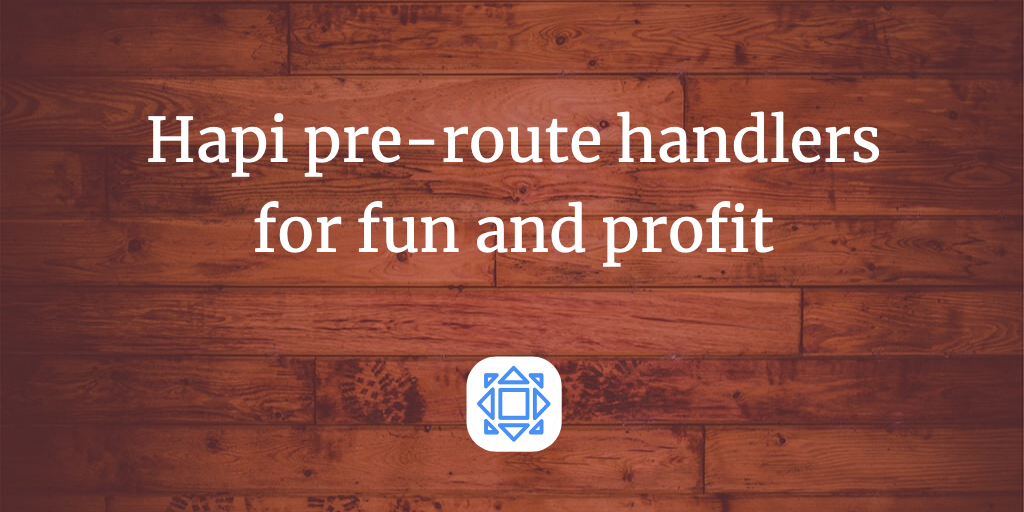 Hapi: using pre-route functions for fun and profit